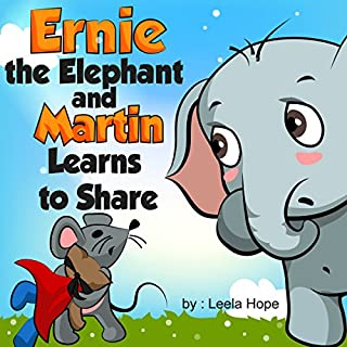 Ernie the Elephant and Martin Learns to Share                   By:                                                                                                                                 Leela Hope                               Narrated by:                                                                                                                                 Annette Martin                      Length: 3 mins     29 ratings     Overall 4.9