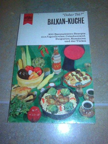 Balkan-Küche 300 Spezialitäten-Rezepte aus Jugoslawien Griechenland Bulgarien Rumänien und der Türkei