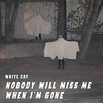 Nobody Will Miss Me When I'm Gone