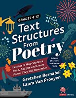 Text Structures From Poetry, Grades 4-12: Lessons to Help Students Read, Analyze, and Create Poems They Will Remember (Corwin Literacy)