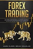 Forex Trading: The Forex trading book with basics, secrets and strategies for beginners with practical examples for big profits from scratch