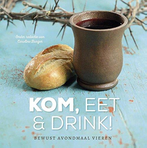 Kom, eet en drink!: bewuster avondmaal vieren