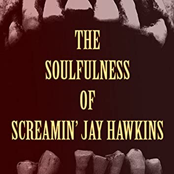 The Soulfulness of Screamin' Jay Hawkins