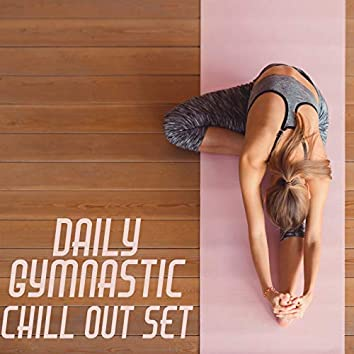 Daily Gymnastic Chill Out Set (Stretching Music for Your Body)