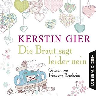 Die Braut sagt leider nein                   Autor:                                                                                                                                 Kerstin Gier                               Sprecher:                                                                                                                                 Irina von Bentheim                      Spieldauer: 4 Std. und 34 Min.     86 Bewertungen     Gesamt 4,4