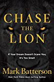 """Chase the Lion: If Your Dream Doesn't Scare You, It's Too Small"""