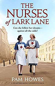 The Nurses of Lark Lane: A heartbreaking Liverpool saga by [Pam Howes]
