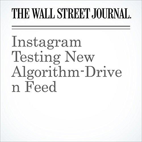 Instagram Testing New Algorithm-Driven Feed | Deepa Seetharaman