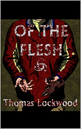 Of The Flesh: An endtimes zombie story