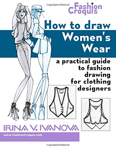 How to Draw Women's Wear: A practical guide to fashion drawing for clothing designers (Fashion Croquis)