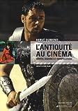 L'Antiquité au cinéma - Vérités, légendes et manipulations