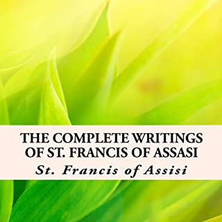 The Complete Writings of St. Francis of Assisi with Biography cover art