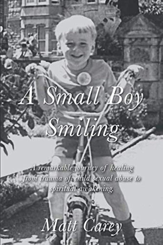 あざ補償滞在A Small Boy Smiling: A remarkable journey of healing from the trauma of child sexual abuse to spiritual awakening