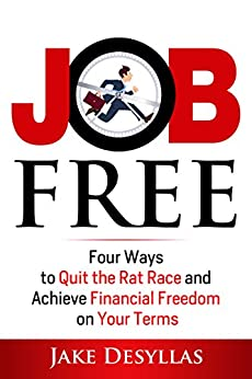 Job Free: Four Ways to Quit the Rat Race and Achieve Financial Freedom on Your Terms by [Jake Desyllas]
