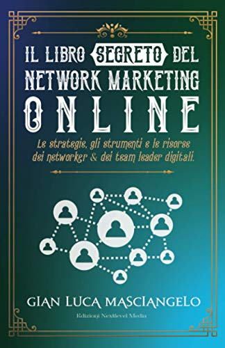 Il Libro Segreto del Network Marketing Online: Come Usare il Network Marketing Online per vendere e reclutare in modo automatico. Senza liste nomi e senza fare telefonate a freddo.