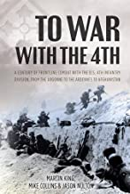 To War with the 4th: A Century of Frontline Combat with the U.S. 4th Infantry Division, from the Argonne to the Ardennes to Afghanistan
