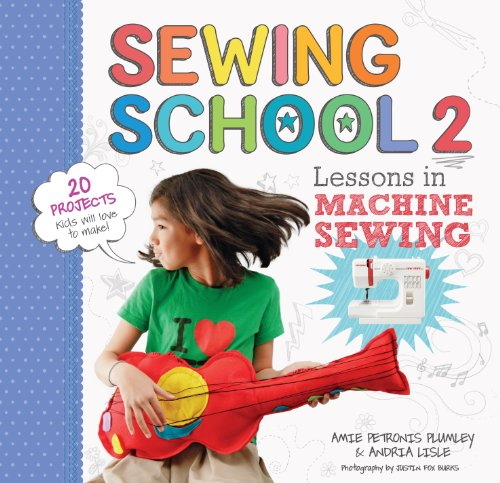 Sewing School ® 2: Lessons in Machine Sewing; 20 Projects Kids Will Love to Make