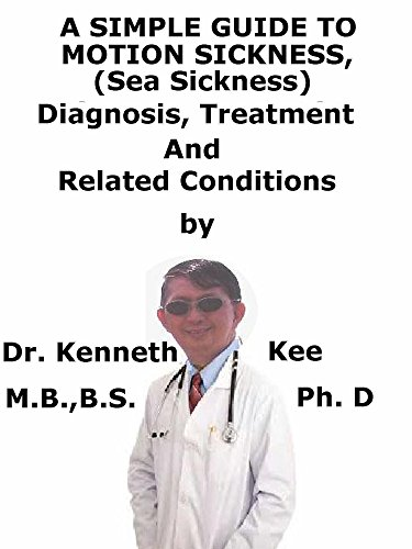 A  Simple  Guide  To  Motion Sickness, (Sea-sickness)  Diagnosis, Treatment  And  Related Conditions (English Edition)