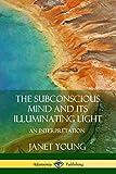 The Subconscious Mind and Its Illuminating Light: An Interpretation