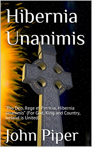 "Hibernia Unanimis: ""Pro Deo, Rege et Patricia, Hibernia Unanimis"" (For God, King and Country, Ireland is United) (English Edition)"