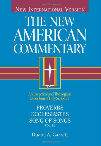 Proverbs, Ecclesiastes, Song of Songs (New American Commentary) (Volume 14)