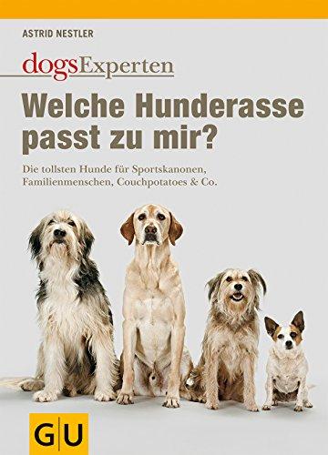 Welche Hunderasse passt zu mir?: Die tollsten Hunde für Sportskanonen, Familienmenschen, Couchpotatoes & Co. (GU Tier Spezial)