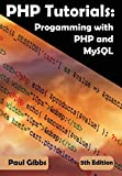 PHP Tutorials: Programming with PHP and MySQL: Learn PHP 7 / 8 with MySQL databases for web Programming