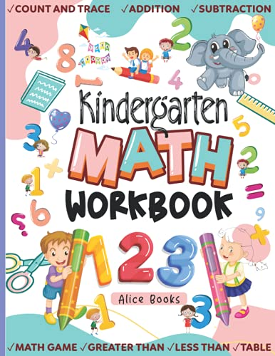 Kindergarten Math Workbook: Beginner Math Activities for kinder and preschool ages 4-7: Number Tracing, Addition, Subtraction, Math Game, Greater Than and Less Than, Table (Handwriting Workbooks)