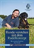 Hunde verstehen mit dem Rudelkonzept: Die einfache Wahrheit über Hunde (Cadmos Hundebuch)