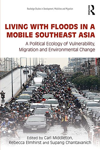 Living with Floods in a Mobile Southeast Asia: A Political Ecology of Vulnerability, Migration and Environmental Change (Routledge Studies in Development, Mobilities and Migration) (English Edition)