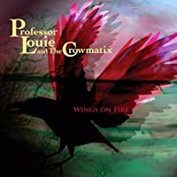Wings On Fire by Professor Louie and the Crowmatix