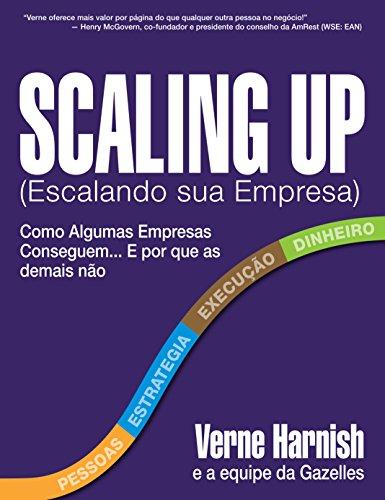 Scaling Up (Escalando sua Empresa): Como Algumas Empresas Conseguem Crescer... e...