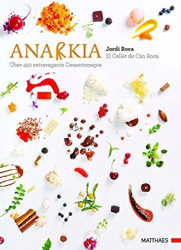Anarkia: El Celler de Can Roca - über 450 extravagante Dessertrezepte: El Celler de Can Roca - ber 450 extravagante Dessertrezepte