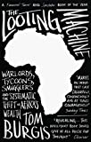 The Looting Machine: Warlords, Tycoons, Smugglers and the Systematic Theft of Africa's Wealth - Tom Burgis