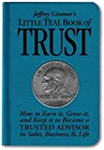 By Jeffrey Gitomer Jeffrey Gitomer's Little Teal Book of Trust: How to Earn It, Grow It, and Keep It to Become a Truste (1st Edition)