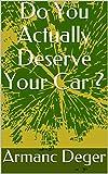 Do You Actually Deserve Your Car ? (English Edition)