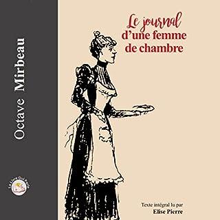 Le journal d'une femme de chambre                   De :                                                                                                                                 Octave Mirbeau                               Lu par :                                                                                                                                 Élise Pierre                      Durée : 10 h et 45 min     1 notation     Global 5,0