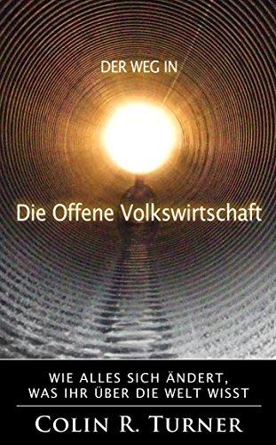 Der weg in die Offene Volkswirtschaft: Wie Alles Sich Ändert, Was Ihr Über Die Welt Wisst (German Edition)