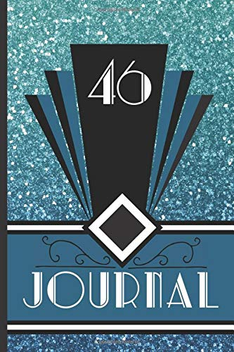 46 Journal: Record and Journal Your 46th Birthday Year to Create a Lasting Memory Keepsake (Blue Art Deco Birthday Journals, Band 46)