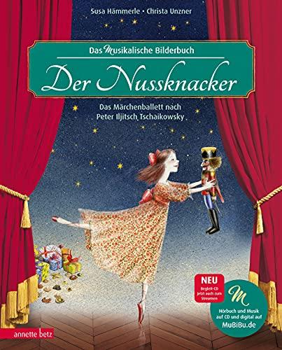 Der Nussknacker: Märchenballett nach Peter Iljitsch Tschaikowsky (Musikalisches Bilderbuch mit CD): Das Märchenballett nach Peter Iljitsch Tschaikowsky (Das musikalische Bilderbuch mit CD)