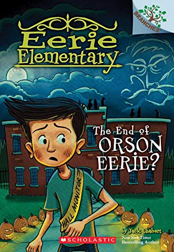 Compare Textbook Prices for The End of Orson Eerie? A Branches Book Eerie Elementary #10 10 Illustrated Edition ISBN 9781338318562 by Chabert, Jack,Loveridge, Matt