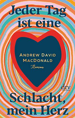 Buchseite und Rezensionen zu 'Jeder Tag ist eine Schlacht, mein Herz: Roman' von Andrew David MacDonald