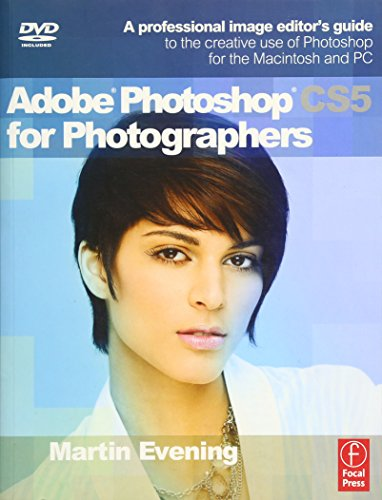 Adobe Photoshop CS5 for Photographers: a Professional Image Editor\'s Guide to the Creative Use of Photoshop for the Macintosh and PC