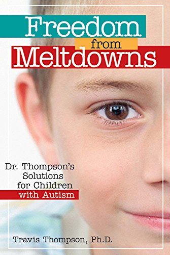 Freedom from Meltdowns: Dr. Thompson's Solutions for Children with Autism