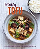 Totally Tofu: 75 delicious protein-packed vegetarian and vegan recipes (English Edition)