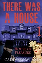 House of Pleasure (There Was a House) (Volume 1)