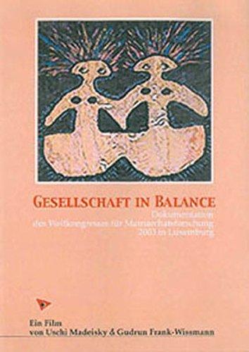 Gesellschaft in Balance: Dokumentation des Weltkongresses für Matriarchatsforschung 2003 in Luxemburg