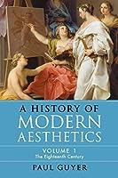 A History of Modern Aesthetics: Volume 1, The Eighteenth Century