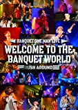 WELCOME TO THE BANQUET WORLD -RUSH AROUND-[DVD]