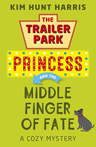The Middle Finger of Fate (A Trailer Park Princess Cozy Mystery Book 1) by [Kim Hunt Harris]